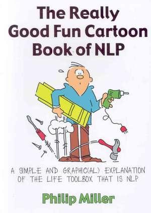The Really Good Fun Cartoon Book of NLP de Philip C. Miller
