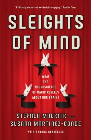 Sleights of Mind: What the neuroscience of magic reveals about our brains de Sandra Blakeslee