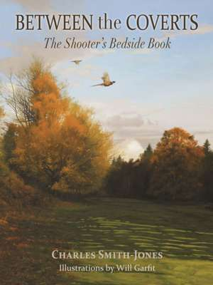 Between the Coverts: The Shooter's Bedside Book imagine