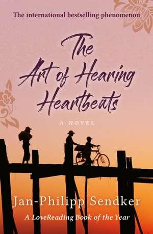 The Art of Hearing Heartbeats de Jan-Philipp Sendker