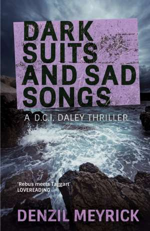 Dark Suits And Sad Songs de Denzil Meyrick