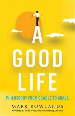 A Good Life de Mark Rowlands