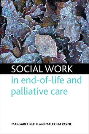 Social Work in End-Of-Life and Palliative Care de Margaret Reith