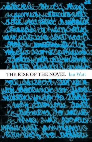 The Rise Of The Novel de Ian Watt