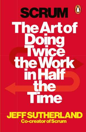 Scrum: The art of doing twice the work in half the time de Jeff Sutherland