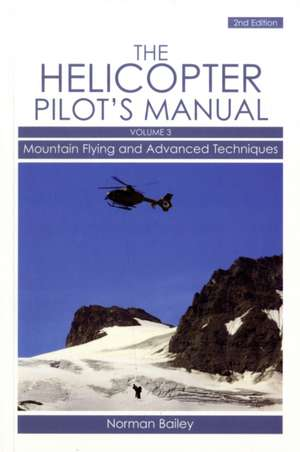 The Helicopter Pilot's Manual, Volume 3:  Mountain Flying and Advanced Techniques de Norman Bailey