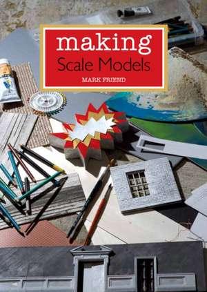 Making Scale Models de MARK FRIEND