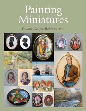 Painting Miniatures de Pauline Denyer-Baker