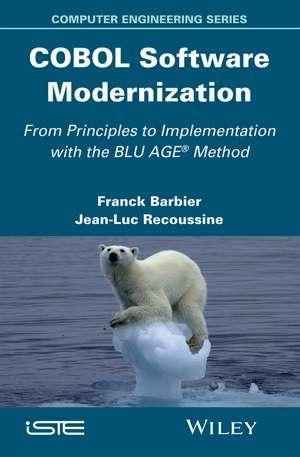 COBOL Software Modernization: From Principles to Implementation with the BLU AGE Method de Franck Barbier