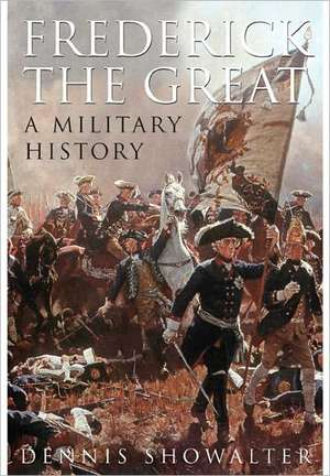 Frederick the Great de Dennis Showalter