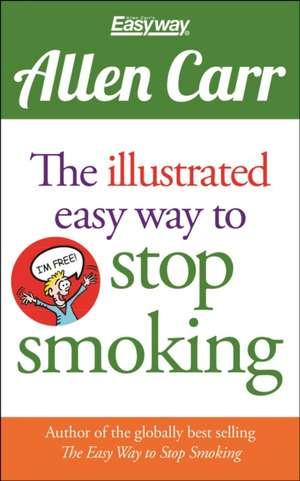 Allen Carr the Illustrated Easy Way to Stop Smoking de Allen Carr