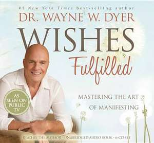 Wishes Fulfilled de Dr Wayne W. Dyer