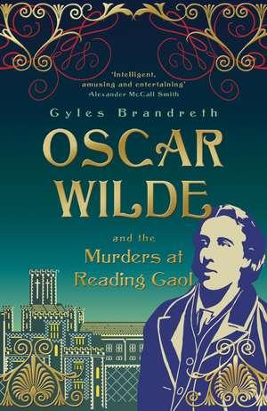 Oscar Wilde and the Murders at Reading Gaol de Gyles Brandreth