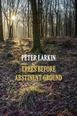 Trees Before Abstinent Ground de Peter Larkin