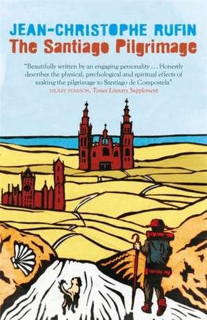 The Santiago Pilgrimage de Jean-Christophe Rufin