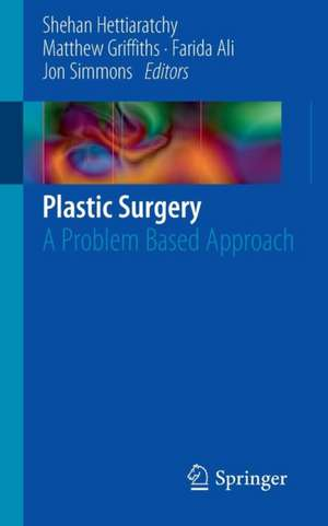 Plastic Surgery: A Problem Based Approach de Shehan Hettiaratchy