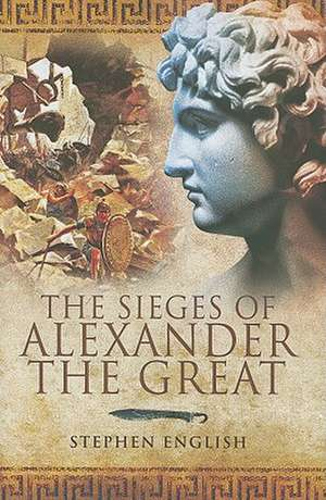 The Sieges of Alexander the Great de Stephen English