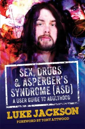 Sex, Drugs and Asperger's Syndrome (ASD) de Luke Jackson