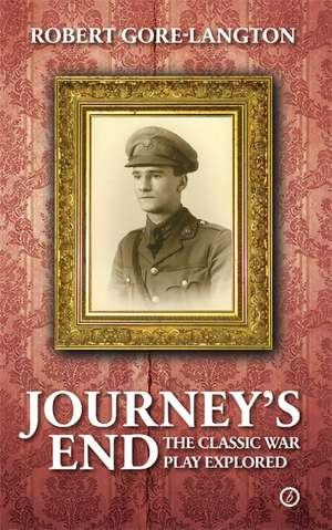 Journey's End: The Classic War Play Explored de Robert Gore-Langton