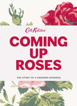 Coming Up Roses: Cath Kidston Autobiography de Cath Kidston