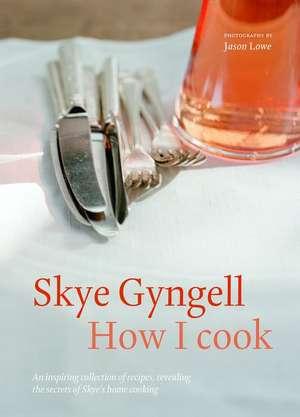 How I Cook de Skye Gyngell