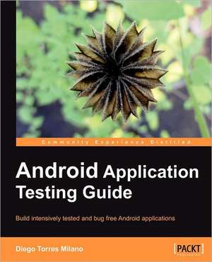 Android Application Testing Guide de Diego Torres Milano