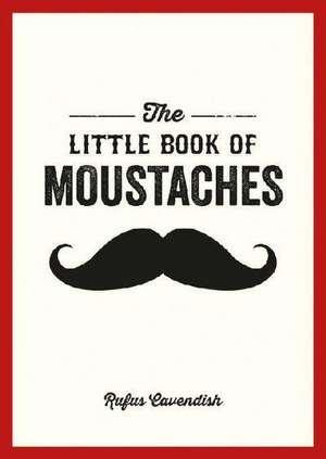 The Little Book of Moustaches de Rufus Cavendish