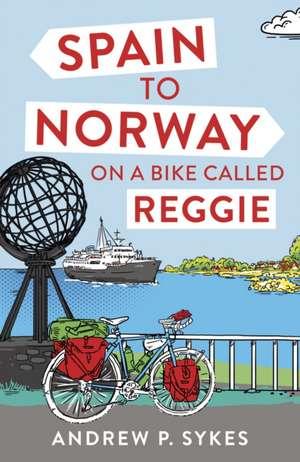 Spain to Norway on a Bike Called Reggie de Andrew P. Sykes