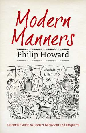 Modern Manners: The Essential Guide to Correct Behaviour and Etiquette de Philip Howard