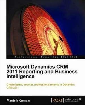 Microsoft Dynamics Crm 2011 Reporting de Manish Kumaar