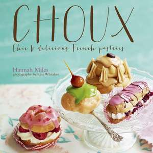 Choux: Chic and delicious French pastries de Hannah Miles