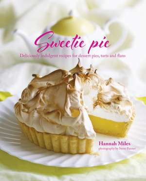 Sweetie Pie: Deliciously indulgent recipes for dessert pies, tarts and flans de Hannah Miles