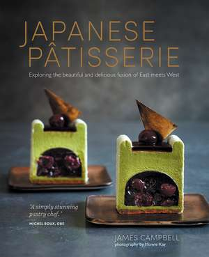 Japanese Patisserie: Exploring the beautiful and delicious fusion of East meets West de James Campbell