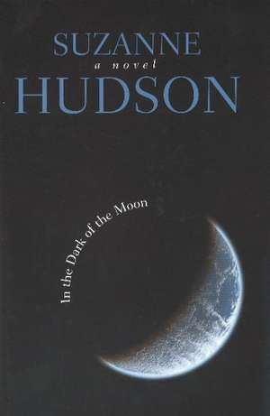 In the Dark of the Moon de Suzanne Hudson