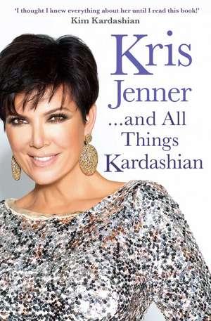 Kris Jenner... And All Things Kardashian de Kris Jenner