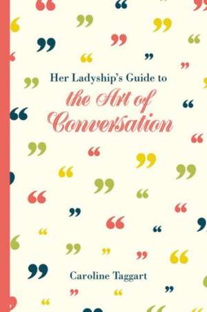 Her Ladyship's Guide to the Art of Conversation de Caroline Taggart