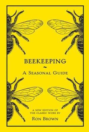 Beekeeping - A Seasonal Guide de Ron Brown