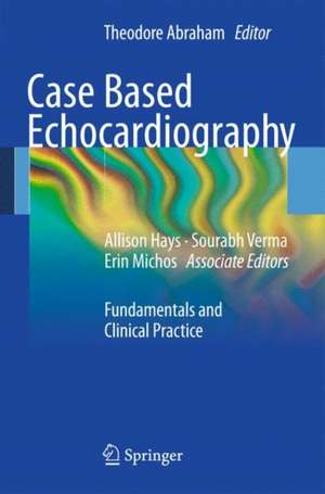Case Based Echocardiography: Fundamentals and Clinical Practice de Theodore Abraham