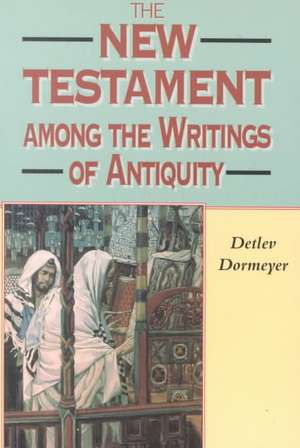New Testament Among the Writings of Antiquity de Detlev Dormeyer