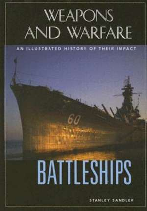 Battleships:  An Illustrated History of Their Impact de Stanley L. Sandler