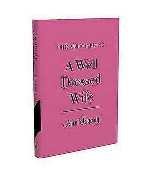 Fogarty, A: The Art of Being a Well Dressed Wife de Anne Fogarty