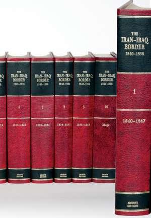 The Iran-Iraq Border 1840–1958 11 Volume Hardback Set Including Boxed Maps de R. Schofield