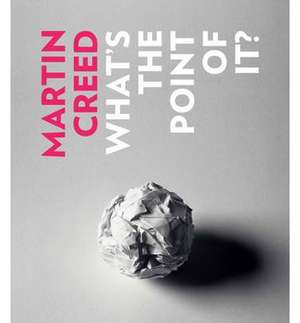 Martin Creed:  What's the Point of It? de Paul Morley