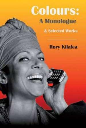 Colours: A Monologue, and Selected Works de Rory Kilalea