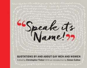 Speak It's Name! : Quotations by and about gay men and women de Simon Callow