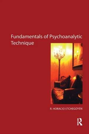 The Fundamentals of Psychoanalytic Technique de R. Horacio Etchegoyen