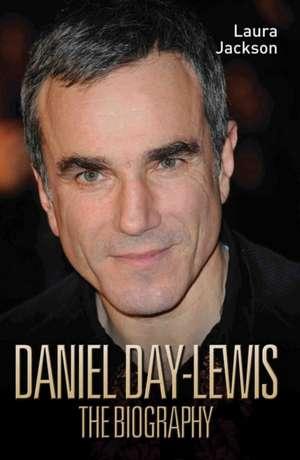 Daniel Day-Lewis:  The Biography de Laura Jackson