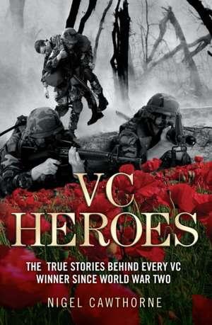 Heroes:  The True Stories Behind Every VC Winner Since World War II de Nigel Cawthorne