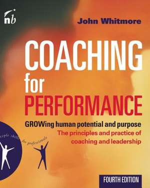 Coaching for Performance: GROWing Human Potential and Purpose: The Principles and Practice of Coaching and Leadership de John Whitmore