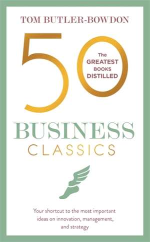 50 Business Classics: Your shortcut to the most important ideas on innovation, management, and strategy de Tom Butler-Bowdon